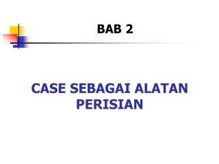 CASE SEBAGAI ALATAN PERISIAN