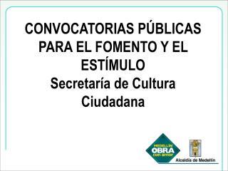 CONVOCATORIAS P BLICAS PARA EL FOMENTO Y EL EST MULO Secretar a de Cultura Ciudadana