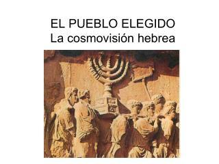 EL PUEBLO ELEGIDO La cosmovisi n hebrea