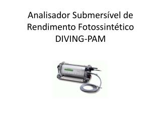 Analisador Submers vel de Rendimento Fotossint tico DIVING-PAM