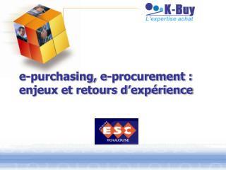 E-purchasing, e-procurement :  enjeux et retours d exp rience