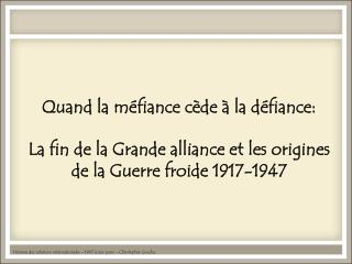 Quand la m fiance c de   la d fiance:   La fin de la Grande alliance et les origines de la Guerre froide 1917-1947