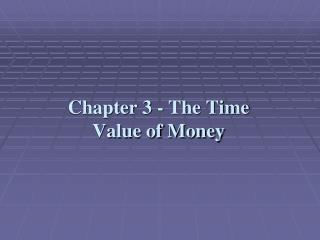 Chapter 3 - The Time Value of Money