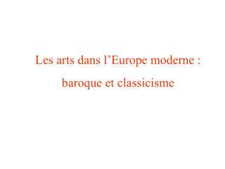 Les arts dans l Europe moderne :  baroque et classicisme