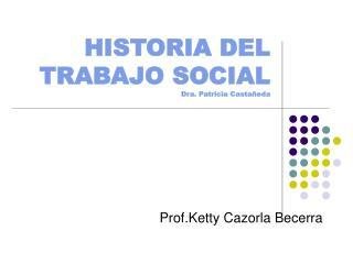 HISTORIA DEL TRABAJO SOCIAL Dra. Patricia Casta eda