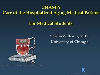 CHAMP:   Care of the Hospitalized Aging Medical Patient  For Medical Students