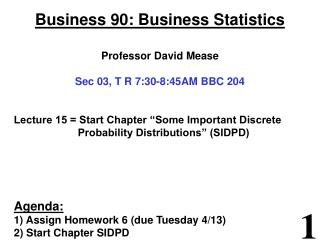 Business 90: Business Statistics   Professor David Mease  Sec 03, T R 7:30-8:45AM BBC 204    Lecture 15  Start Chapter