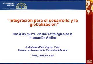 Integraci n para el desarrollo y la globalizaci n   Hacia un nuevo Dise o Estrat gico de la  Integraci n Andina   Embaj