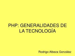 PHP: GENERALIDADES DE LA TECNOLOG A