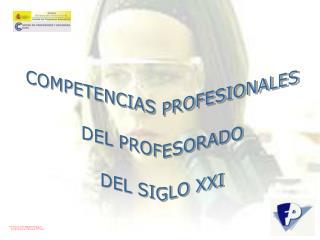 COMPETENCIAS PROFESIONALES  DEL PROFESORADO  DEL SIGLO XXI