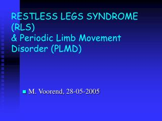 RESTLESS LEGS SYNDROME RLS  Periodic Limb Movement Disorder PLMD