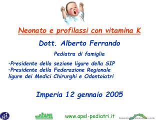 Neonato e profilassi con vitamina K Dott. Alberto Ferrando Pediatra di famiglia Presidente della sezione ligure della SI