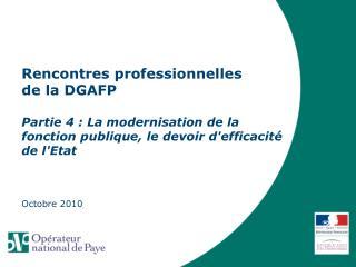 Rencontres professionnelles  de la DGAFP   Partie 4 : La modernisation de la  fonction publique, le devoir defficacit