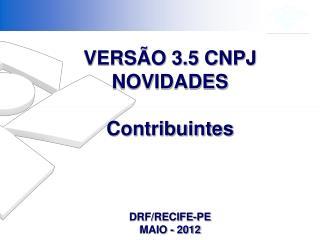 VERS O 3.5 CNPJ  NOVIDADES  Contribuintes     DRF