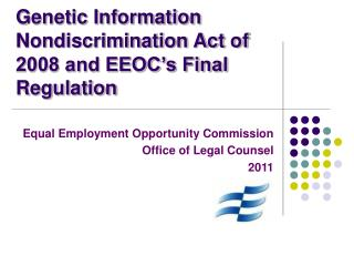 Genetic Information Nondiscrimination Act of 2008 and EEOC s Final Regulation