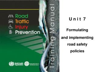 U n i t  7  Formulating  and implementing road safety policies