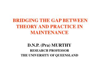 BRIDGING THE GAP BETWEEN THEORY AND PRACTICE IN MAINTENANCE