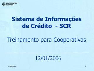 Sistema de Informa  es  de Cr dito  - SCR  Treinamento para Cooperativas