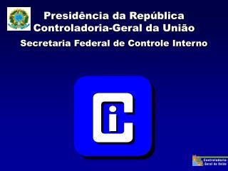 Presid ncia da Rep blica Controladoria-Geral da Uni o Secretaria Federal de Controle Interno
