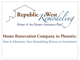 Home Renovation Company in Phoenix:  How to Maximize ROI
