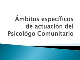 mbitos espec ficos de actuaci n del Psicol go Comunitario