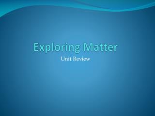 Exploring Matter