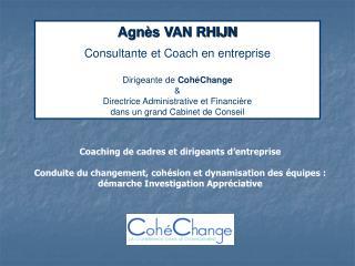 Agn s VAN RHIJN  Consultante et Coach en entreprise  Dirigeante de Coh Change  Directrice Administrative et Financi re