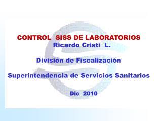 CONTROL  SISS DE LABORATORIOS    Ricardo Cristi  L.  Divisi n de Fiscalizaci n    Superintendencia de Servicios Sanitari