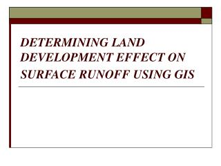 DETERMINING LAND DEVELOPMENT EFFECT ON SURFACE RUNOFF USING GIS