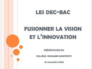 Les dec-bac  fusionner la vision  et l innovation