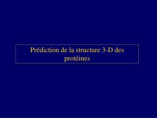 Pr diction de la structure 3-D des prot ines