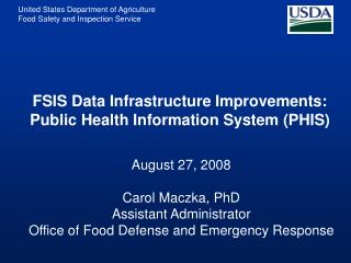 August 27, 2008  Carol Maczka, PhD Assistant Administrator Office of Food Defense and Emergency Response