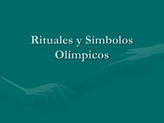 Rituales y S mbolos  Ol mpicos