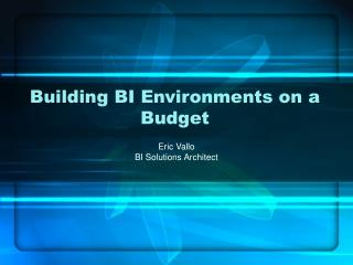 Building BI Environments on a Budget
