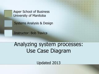 Analyzing system processes: Use Case Diagram  Updated 2012