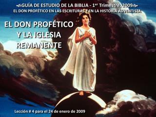 GU A DE ESTUDIO DE LA BIBLIA - 1er Trimestre, 2009 EL DON PROF TICO EN LAS ESCRITURAS Y EN LA HISTORIA ADVENTISTA