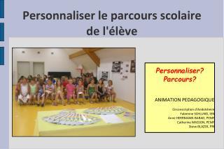 Personnaliser Parcours   ANIMATION PEDAGOGIQUE  Circonscription d Andolsheim Fabienne SCHLUND, IEN Anne HERRMANN-BARAD,
