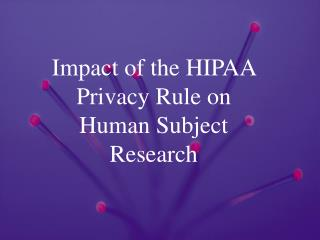 Impact of the HIPAA Privacy Rule on Human Subject Research
