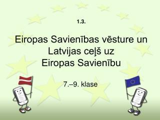 1.3.  Eiropas Savienibas vesture un Latvijas cel  uz  Eiropas Savienibu