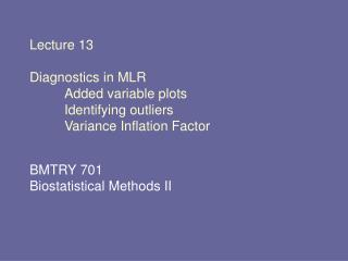 Lecture 13  Diagnostics in MLR  Added variable plots  Identifying outliers  Variance Inflation Factor