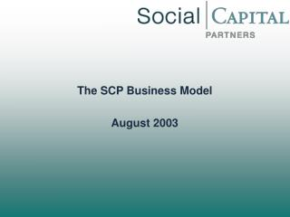 The SCP Business Model  August 2003