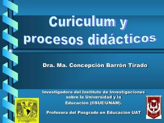 Dra. Ma. Concepci n Barr n Tirado     Investigadora del Instituto de Investigaciones sobre la Universidad y la  Educaci