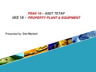 PSAK 16   ASET TETAP IAS 16 -  PROPERTY PLANT  EQUIPMENT