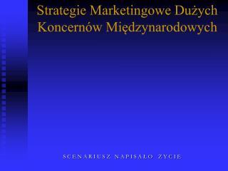 Strategie Marketingowe Duzych Koncern w Miedzynarodowych