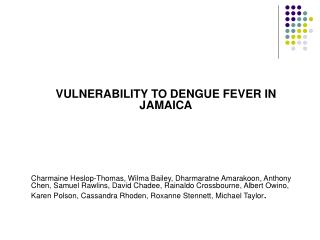 VULNERABILITY TO DENGUE FEVER IN JAMAICA       Charmaine Heslop-Thomas, Wilma Bailey, Dharmaratne Amarakoon, Anthony Che