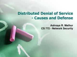 Distributed Denial of Service - Causes and Defense