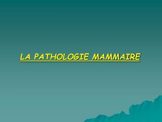 LA PATHOLOGIE MAMMAIRE