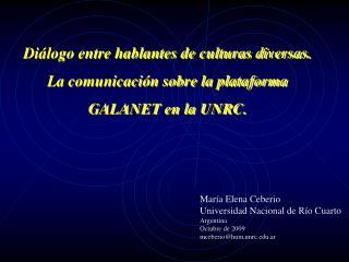 Di logo entre hablantes de culturas diversas. La comunicaci n sobre la plataforma GALANET en la UNRC.