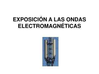 EXPOSICI N A LAS ONDAS ELECTROMAGN TICAS