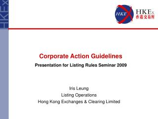Corporate Action Guidelines Presentation for Listing Rules Seminar 2009